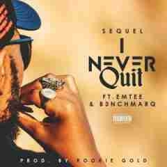 Sequel - I Never Quit Ft. Emtee & B3nchmarq